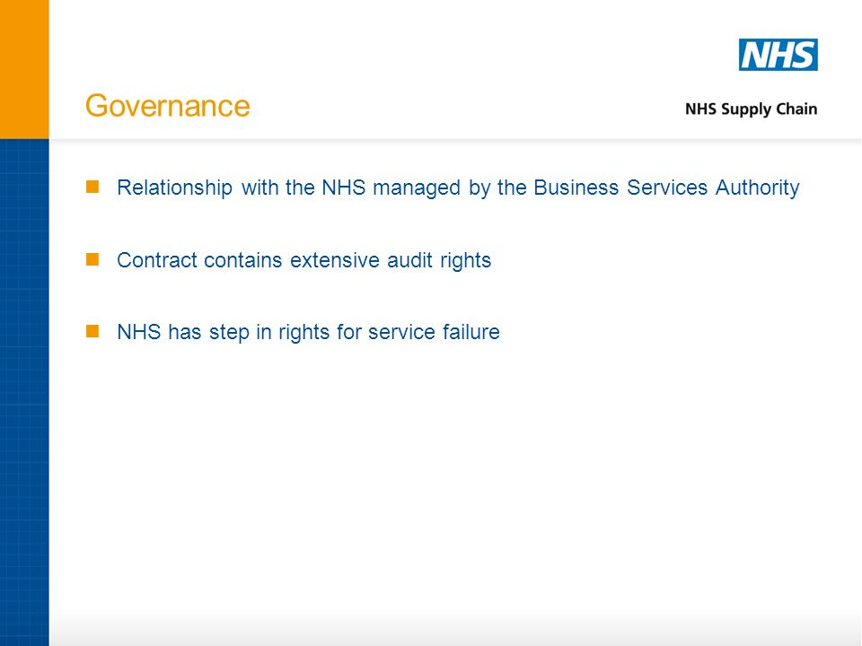 Governance Relationship with the NHS managed by the Business Services Authority. Contract contains extensive audit rights.