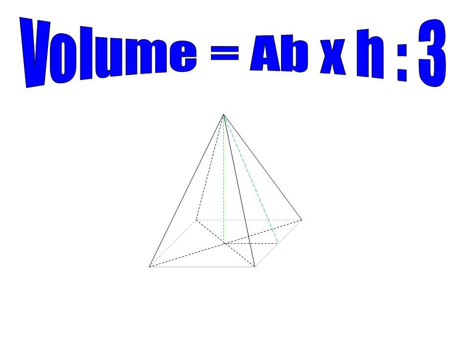 Volume = Ab x h : 3