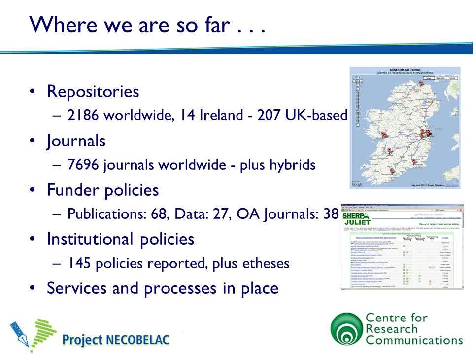 Where we are so far . . . Repositories Journals Funder policies