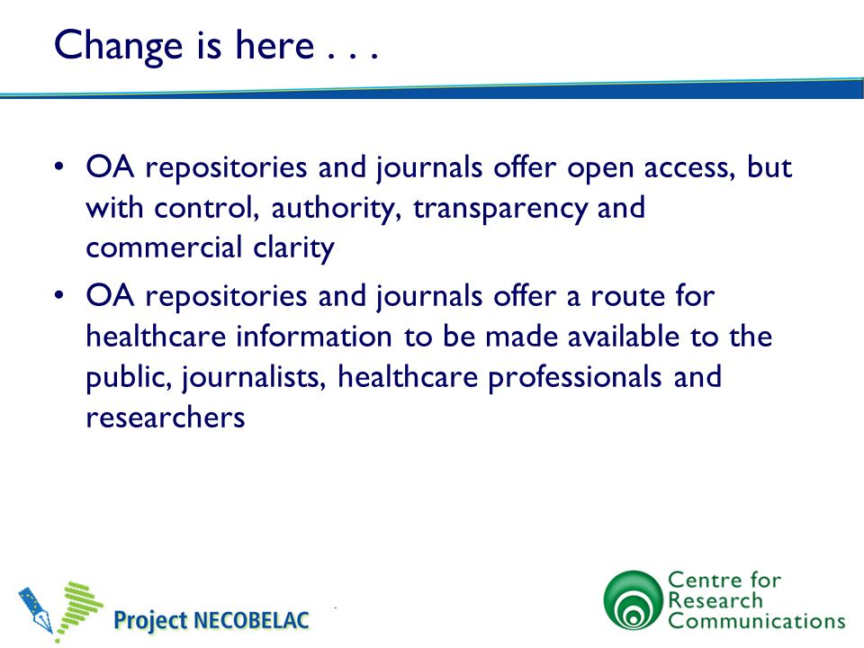 Change is here OA repositories and journals offer open access, but with control, authority, transparency and commercial clarity.