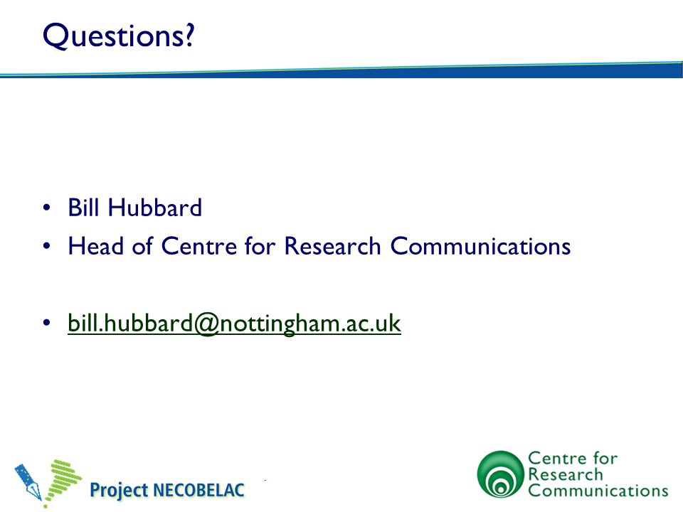 Questions Bill Hubbard Head of Centre for Research Communications