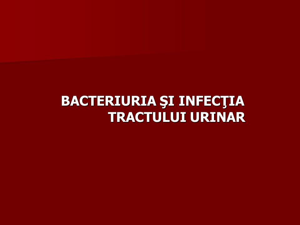 BACTERIURIA ŞI INFECŢIA TRACTULUI URINAR