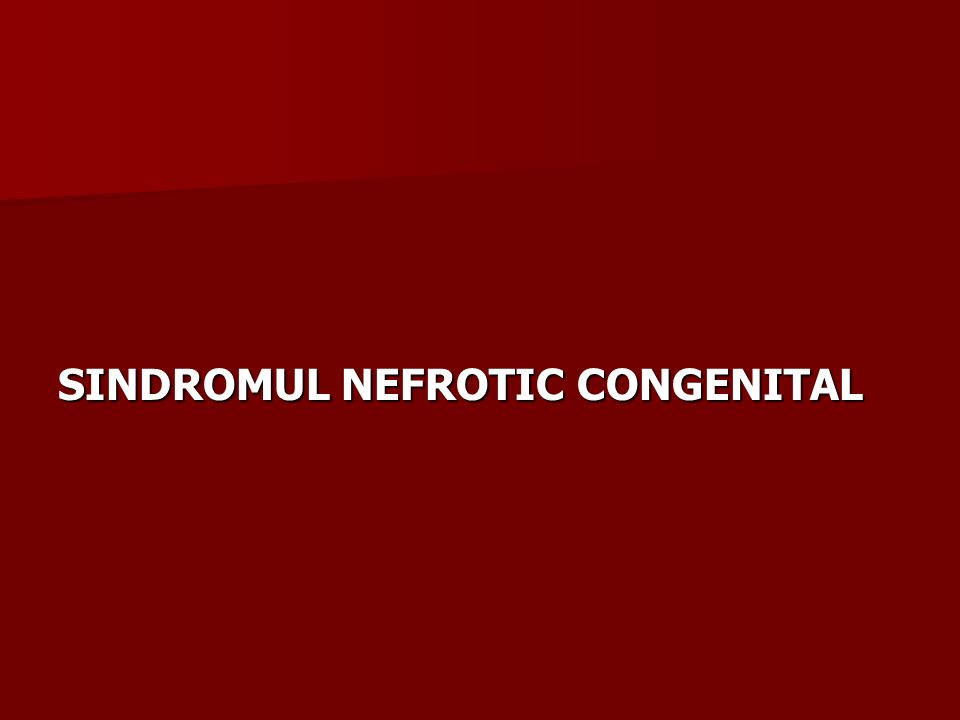 SINDROMUL NEFROTIC CONGENITAL