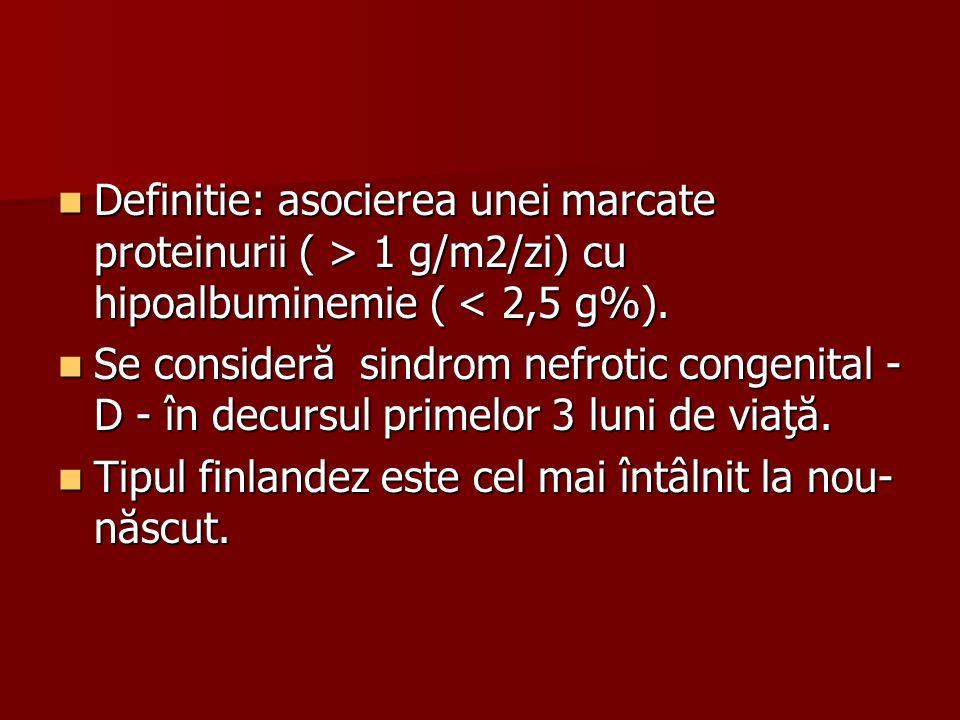 Definitie: asocierea unei marcate proteinurii ( > 1 g/m2/zi) cu hipoalbuminemie ( < 2,5 g%).