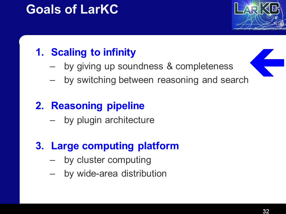  Goals of LarKC Scaling to infinity Reasoning pipeline