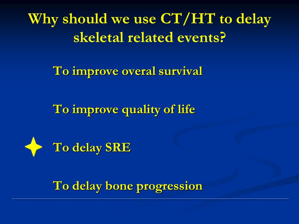 Why should we use CT/HT to delay skeletal related events