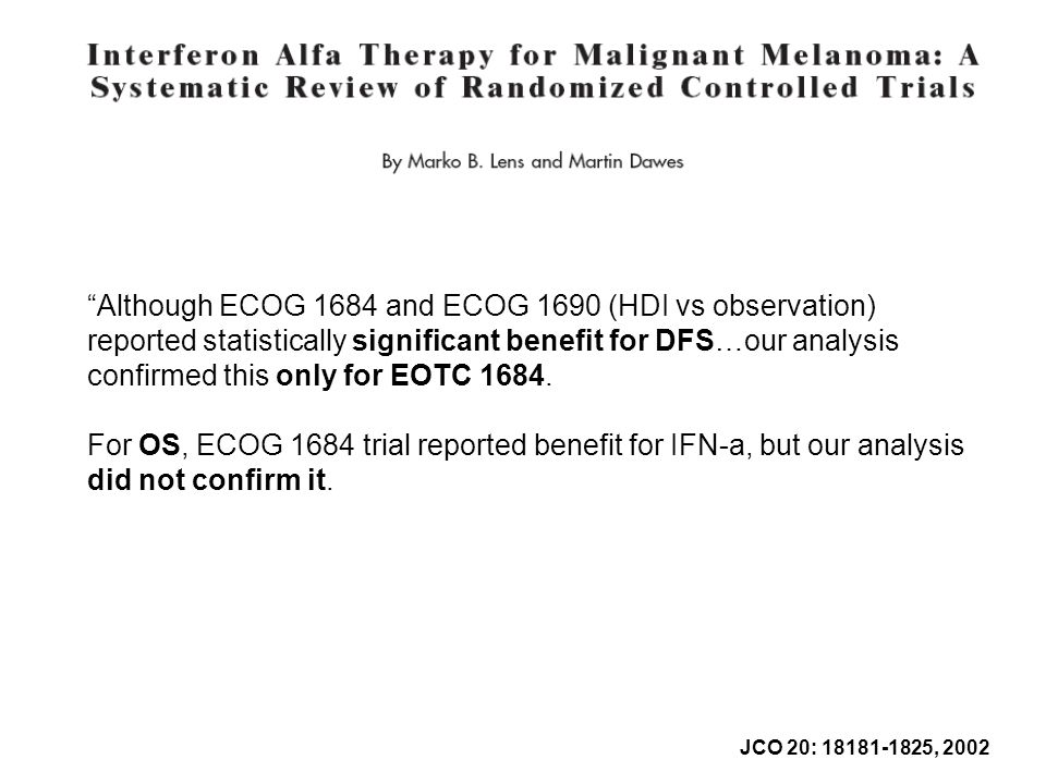 Although ECOG 1684 and ECOG 1690 (HDI vs observation) reported statistically significant benefit for DFS…our analysis confirmed this only for EOTC 1684.