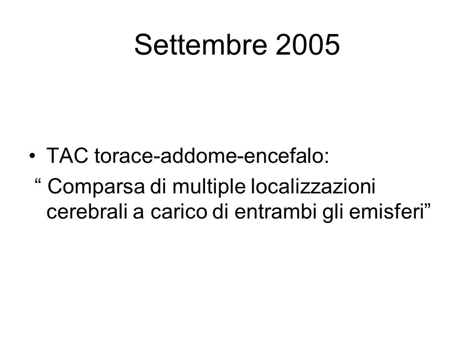 Settembre 2005 TAC torace-addome-encefalo: