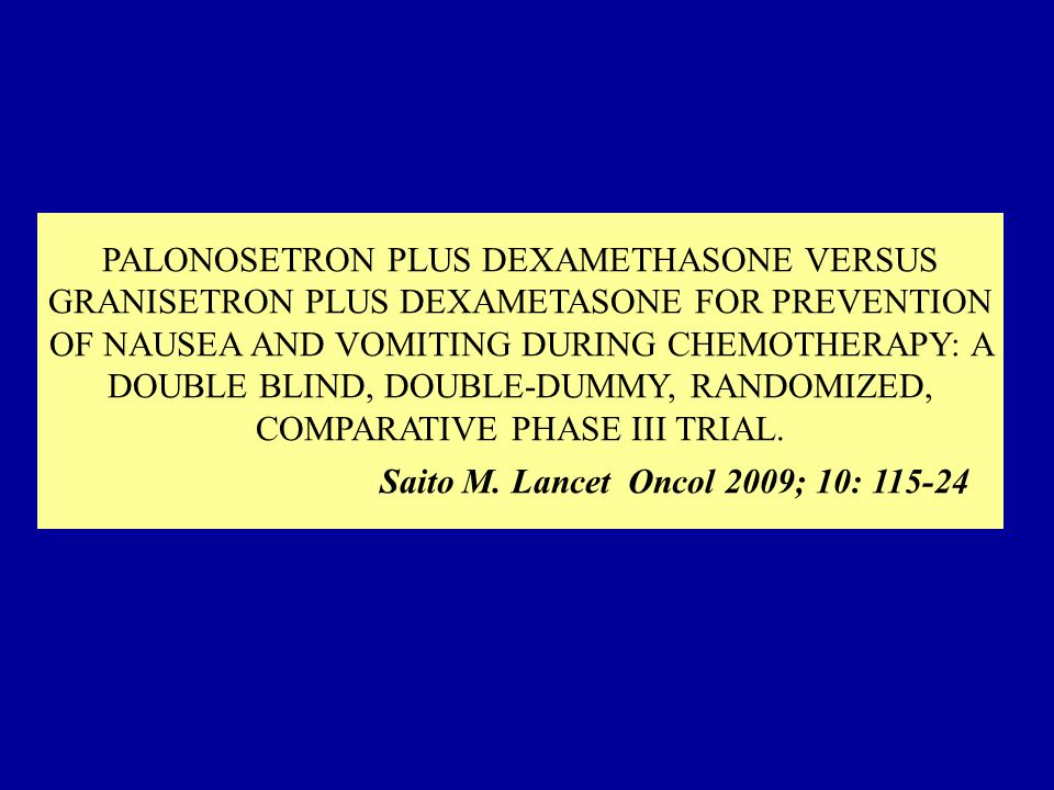 PALONOSETRON PLUS DEXAMETHASONE VERSUS GRANISETRON PLUS DEXAMETASONE FOR PREVENTION OF NAUSEA AND VOMITING DURING CHEMOTHERAPY: A DOUBLE BLIND, DOUBLE-DUMMY, RANDOMIZED, COMPARATIVE PHASE III TRIAL.