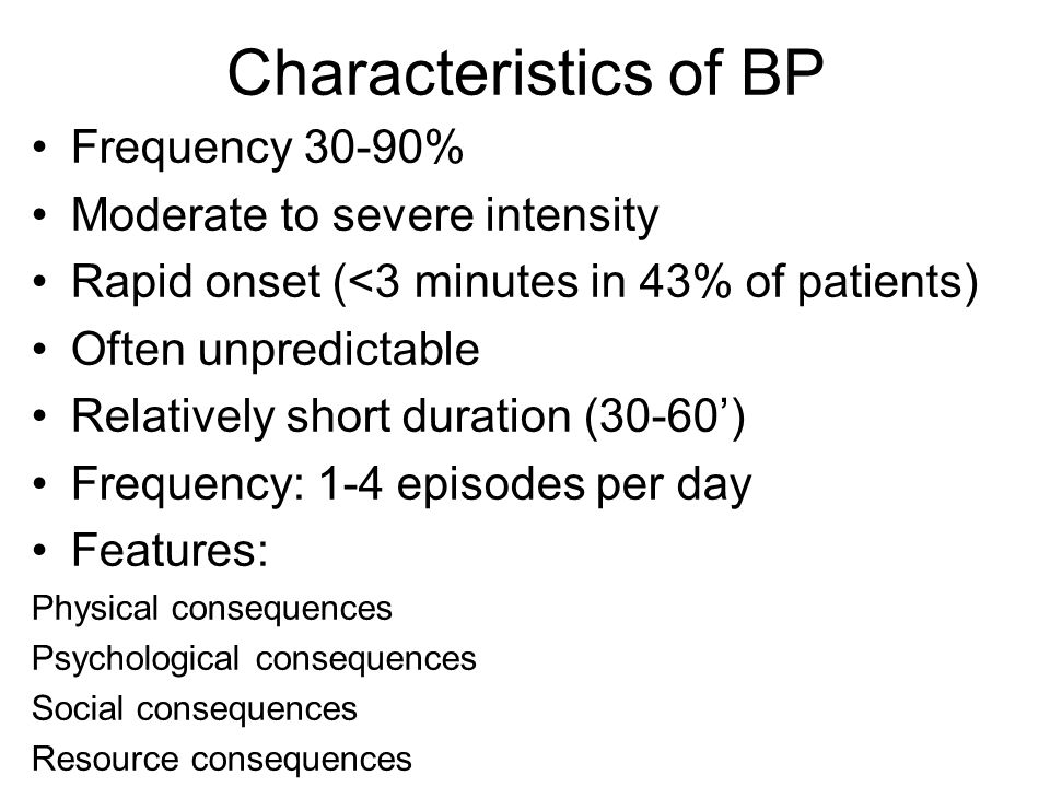 Characteristics of BP Frequency 30-90% Moderate to severe intensity