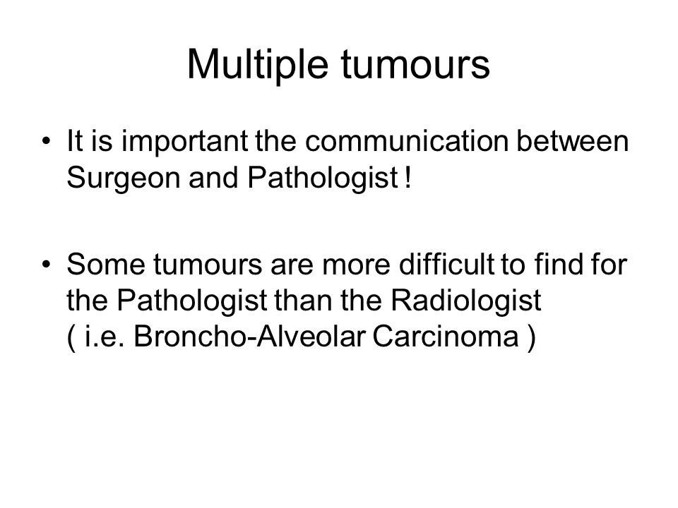 Multiple tumours It is important the communication between Surgeon and Pathologist !