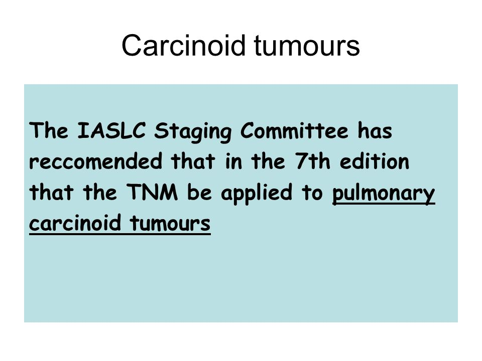 Carcinoid tumours The IASLC Staging Committee has