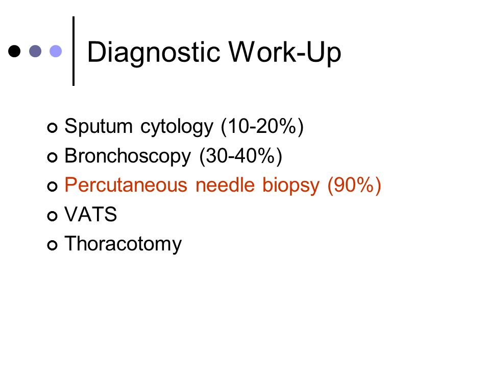 Diagnostic Work-Up Sputum cytology (10-20%) Bronchoscopy (30-40%)