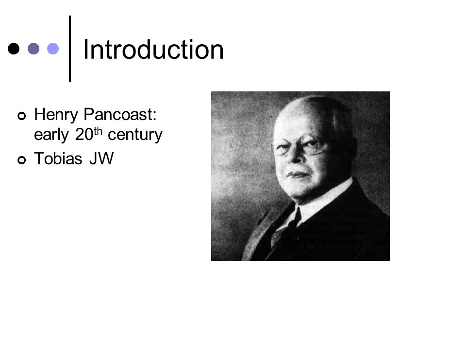 Introduction Henry Pancoast: early 20th century Tobias JW