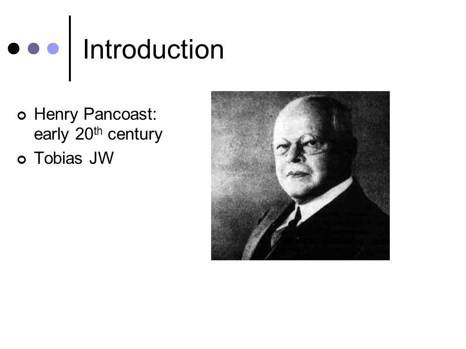Introduction Henry Pancoast: early 20th century Tobias JW