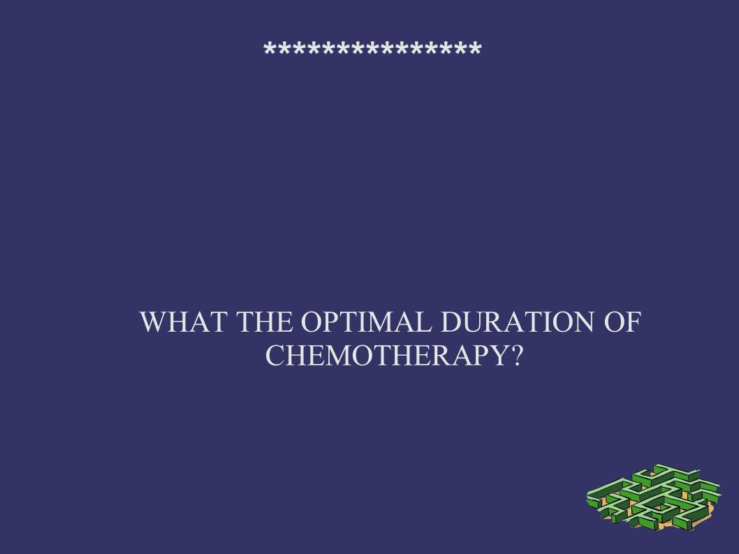 WHAT THE OPTIMAL DURATION OF CHEMOTHERAPY