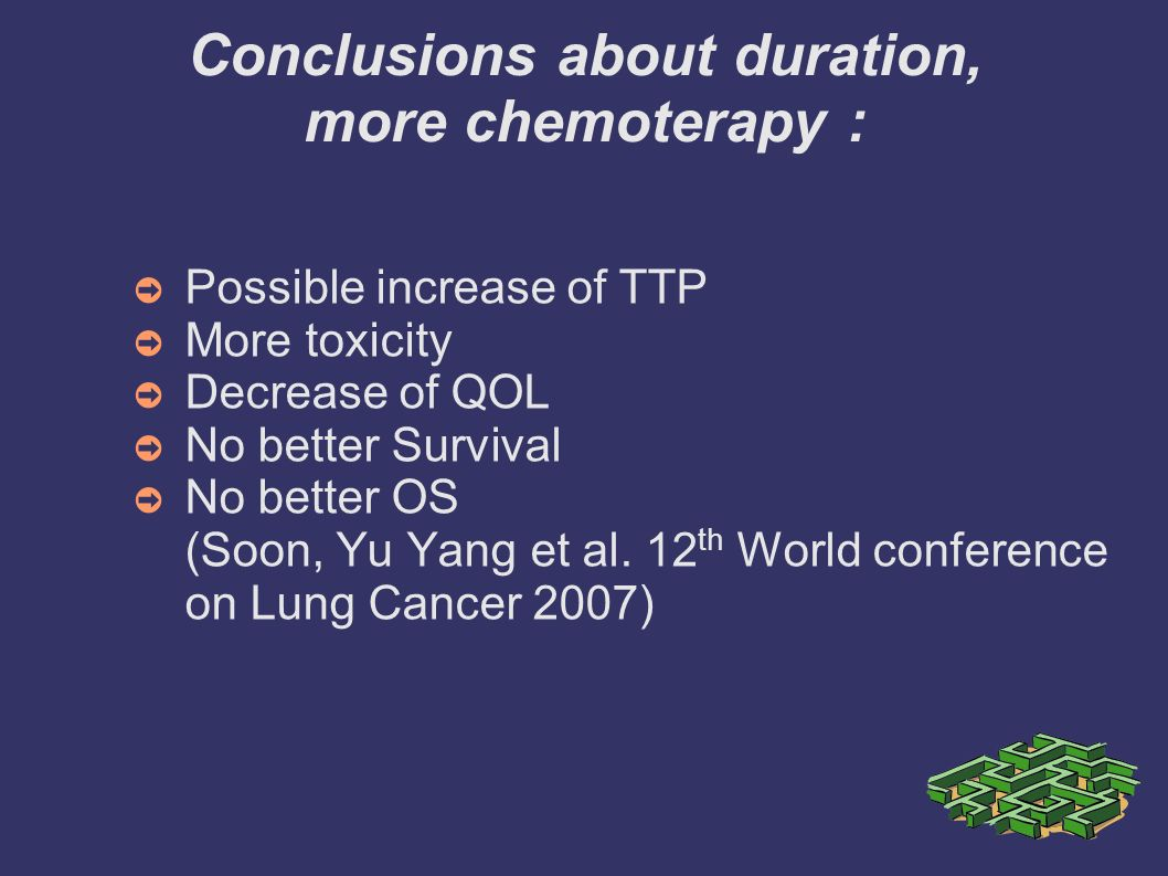 Conclusions about duration, more chemoterapy :
