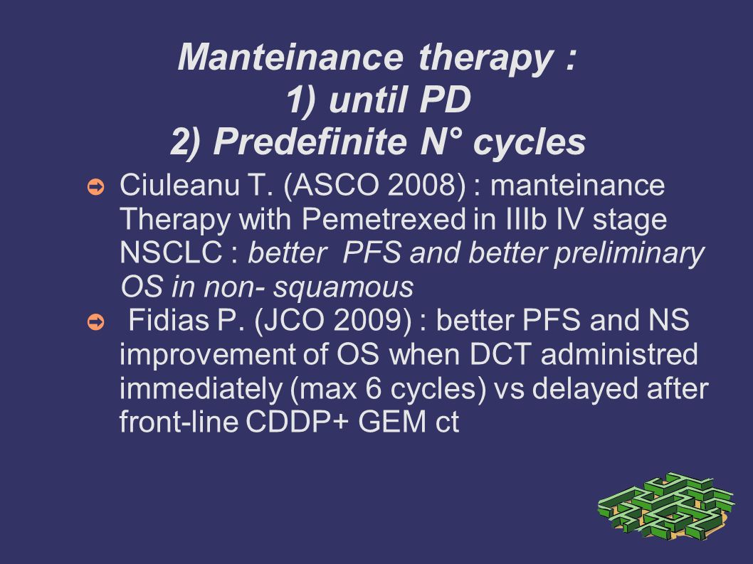 Manteinance therapy : 1) until PD 2) Predefinite N° cycles