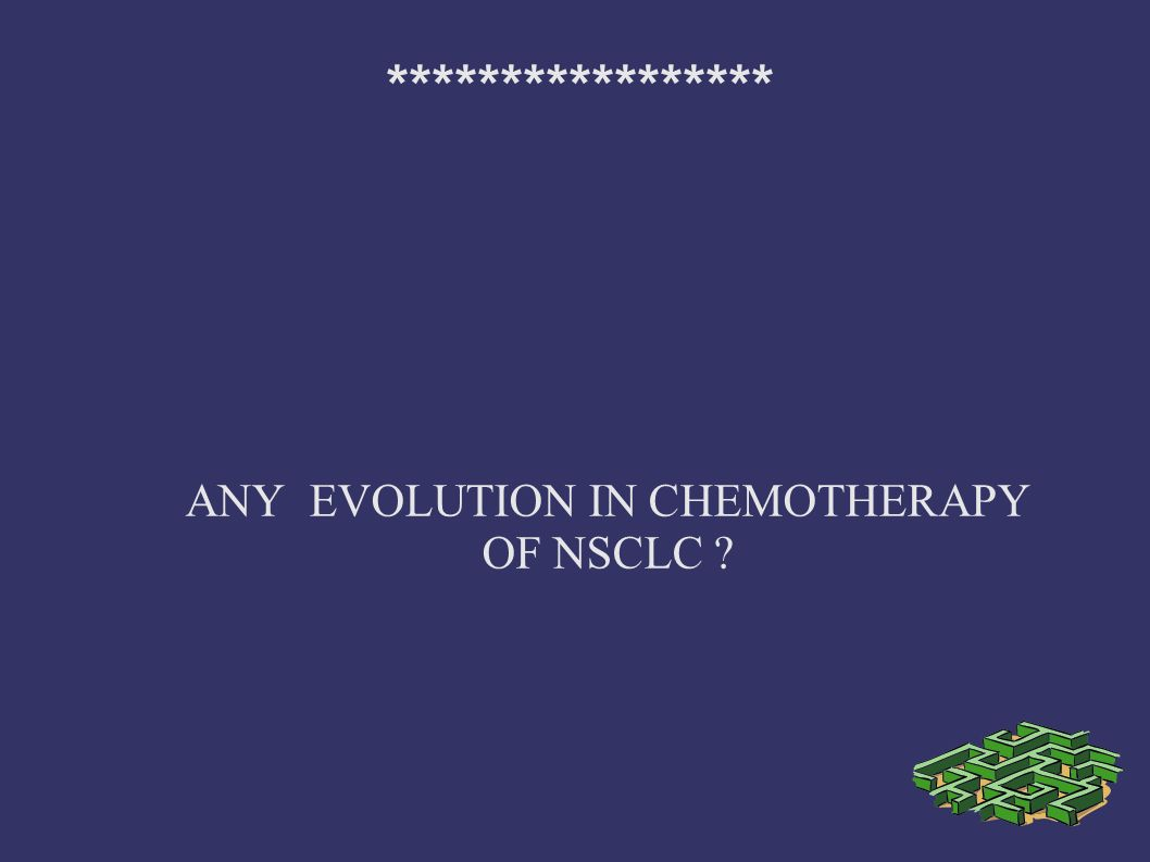 ANY EVOLUTION IN CHEMOTHERAPY OF NSCLC