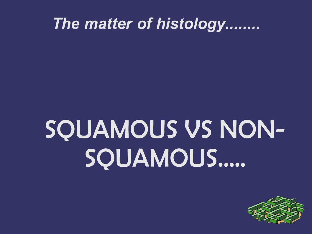 The matter of histology........