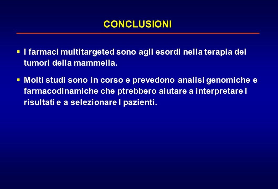 CONCLUSIONI I farmaci multitargeted sono agli esordi nella terapia dei tumori della mammella.
