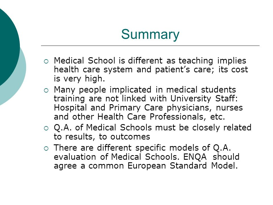 Summary Medical School is different as teaching implies health care system and patient's care; its cost is very high.