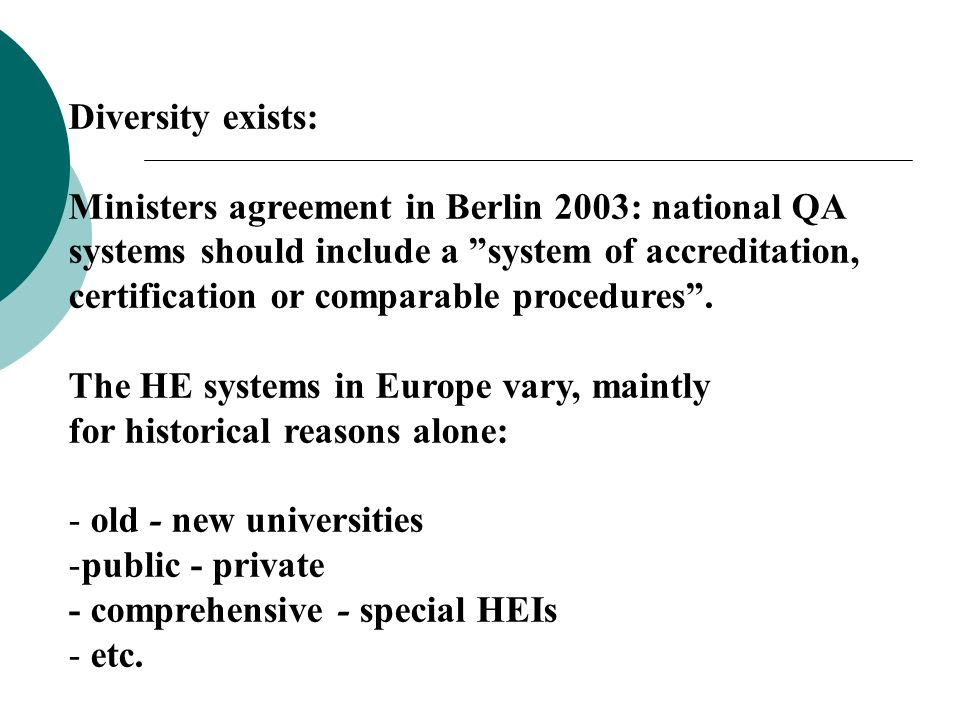 Diversity exists: Ministers agreement in Berlin 2003: national QA. systems should include a system of accreditation,