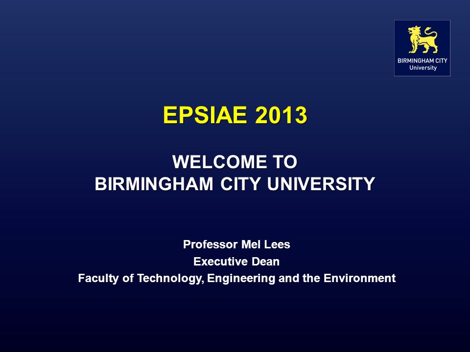 EPSIAE 2013 WELCOME TO BIRMINGHAM CITY UNIVERSITY