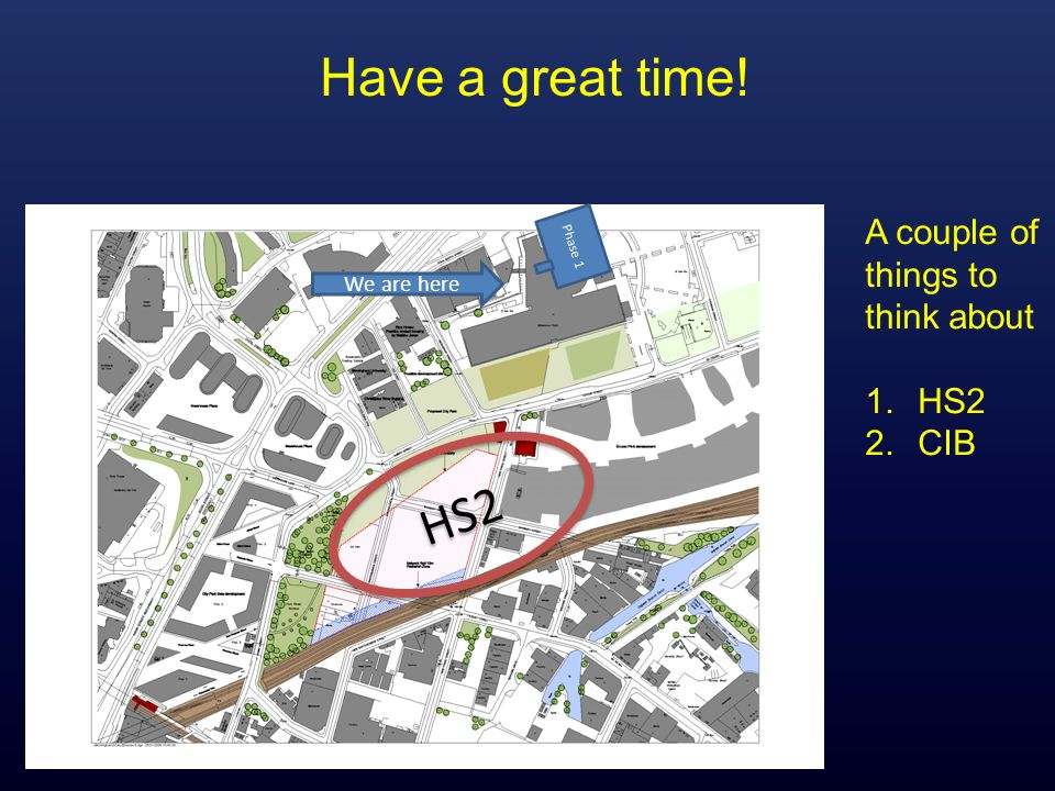 Have a great time! HS2 A couple of things to think about HS2 CIB