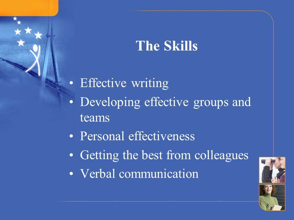 The Skills Effective writing Developing effective groups and teams