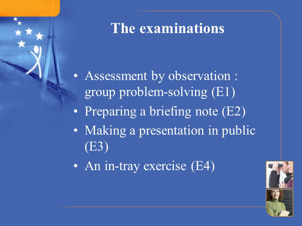 The examinations Assessment by observation : group problem-solving (E1) Preparing a briefing note (E2)