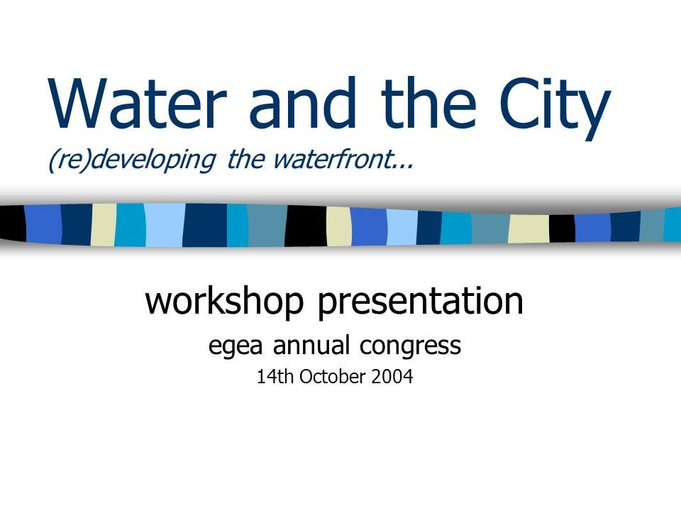 Water and the City (re)developing the waterfront...