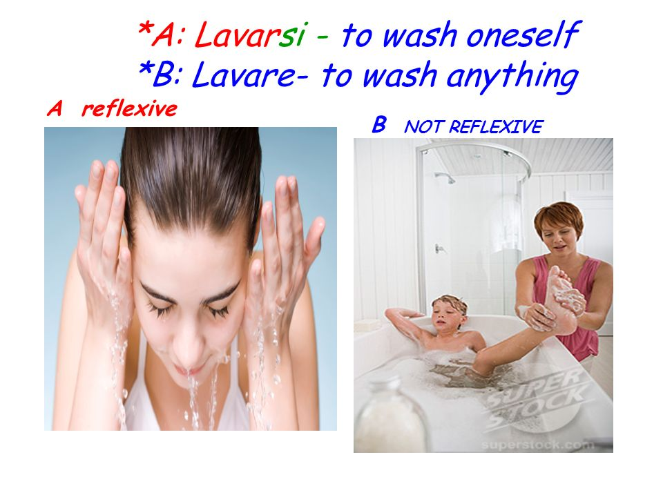 *A: Lavarsi - to wash oneself *B: Lavare- to wash anything
