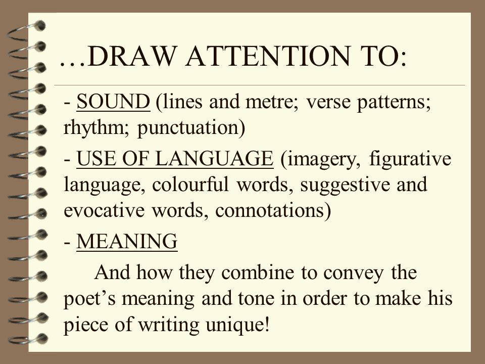 …DRAW ATTENTION TO: - SOUND (lines and metre; verse patterns; rhythm; punctuation)