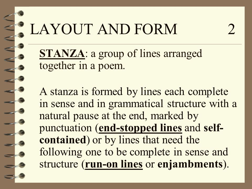 LAYOUT AND FORM 2 STANZA: a group of lines arranged together in a poem.