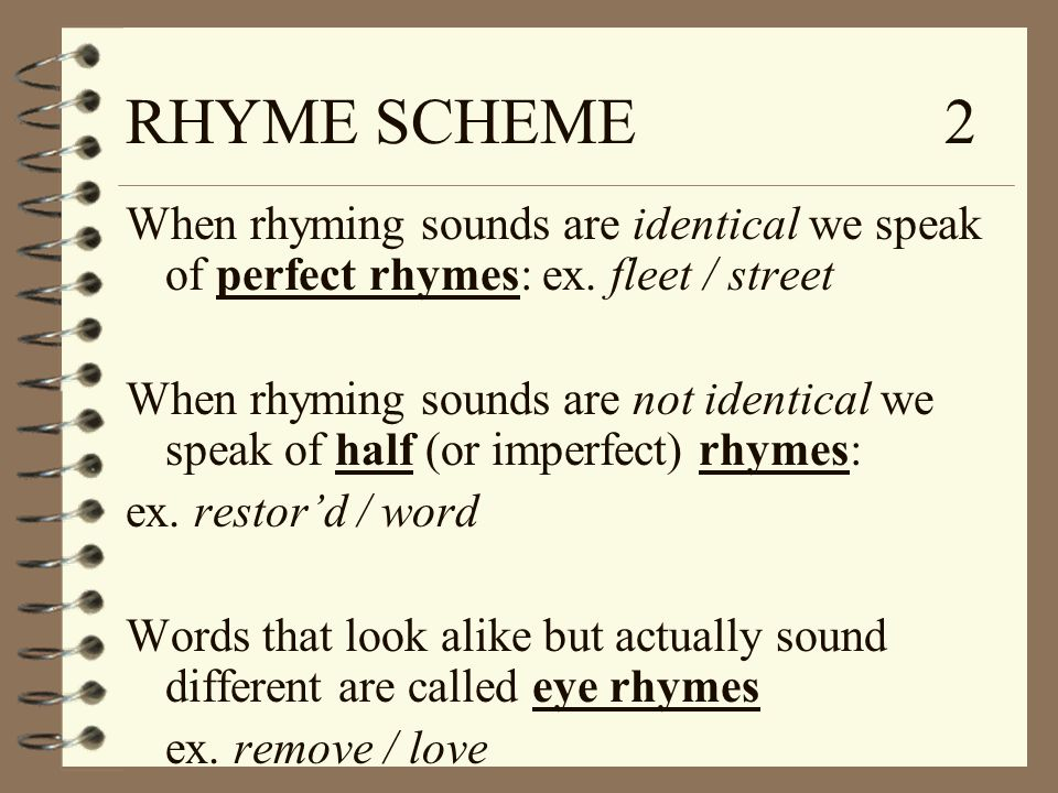 RHYME SCHEME 2 When rhyming sounds are identical we speak of perfect rhymes: ex. fleet / street.