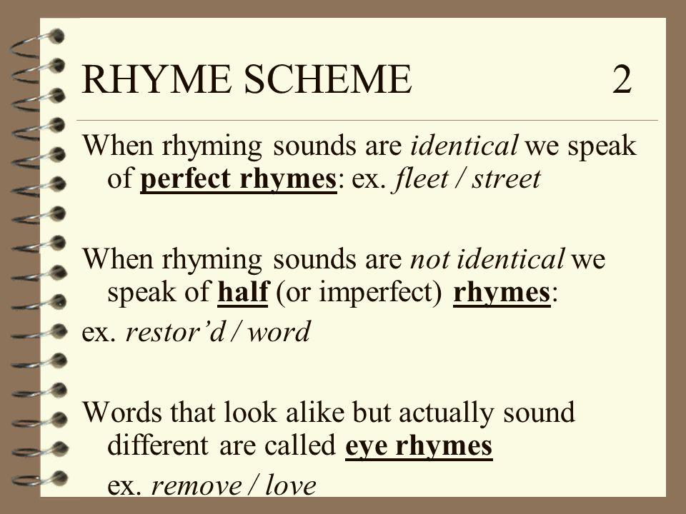 RHYME SCHEME 2 When rhyming sounds are identical we speak of perfect rhymes: ex. fleet / street.