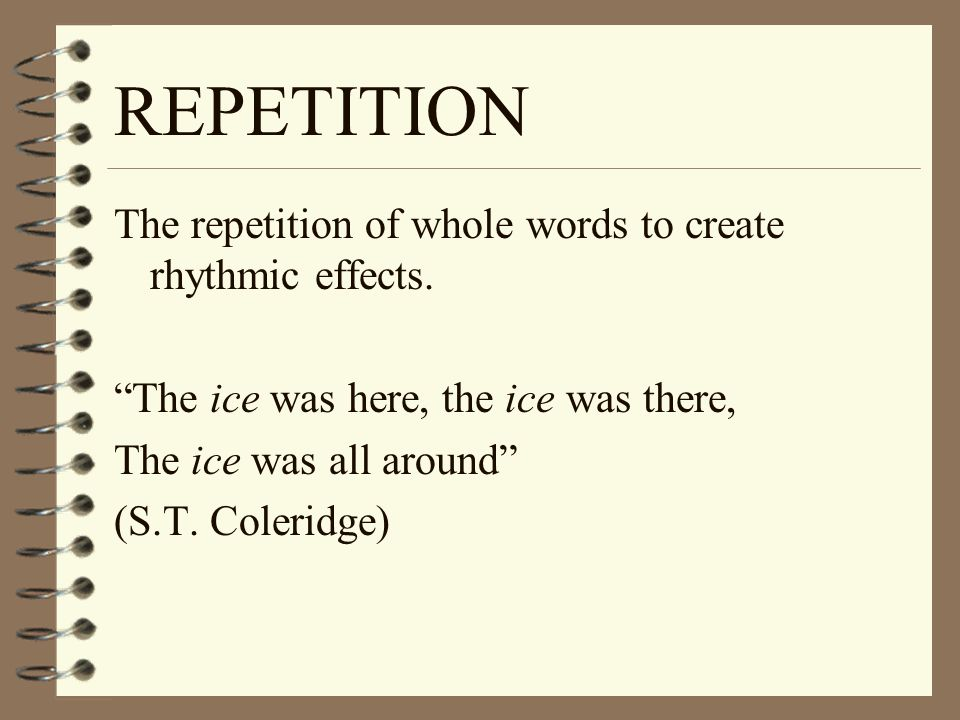 REPETITION The repetition of whole words to create rhythmic effects.