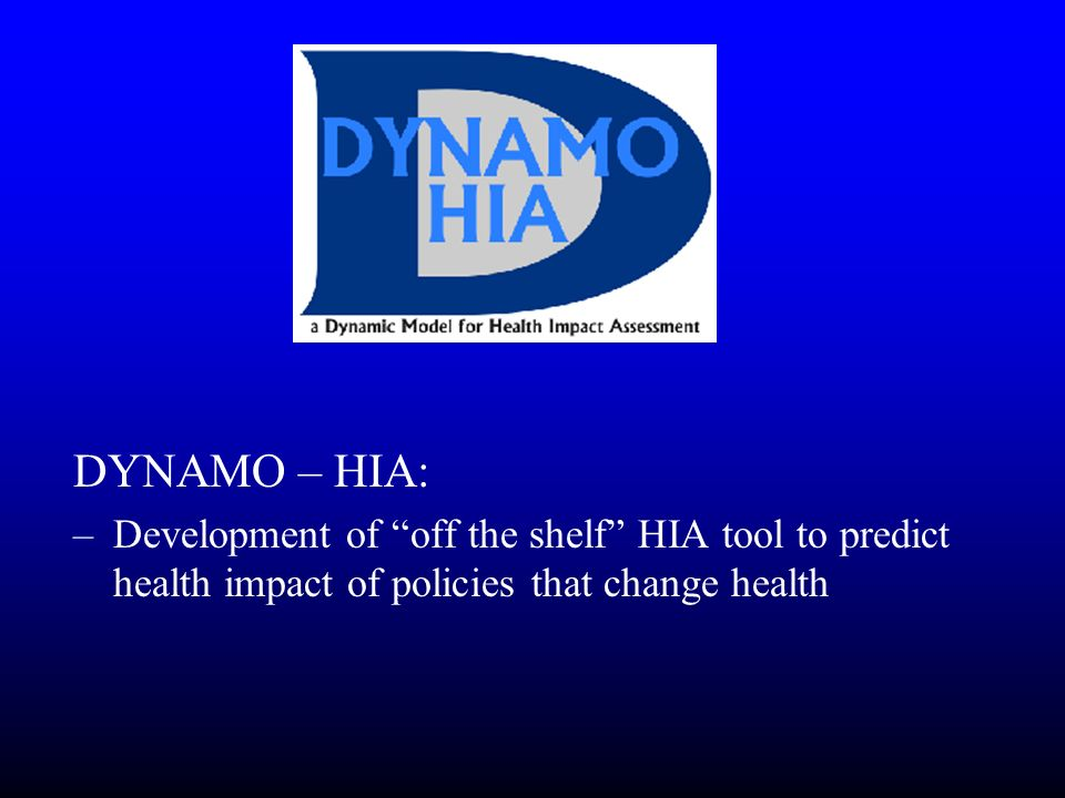 DYNAMO – HIA:Development of off the shelf HIA tool to predict health impact of policies that change health.