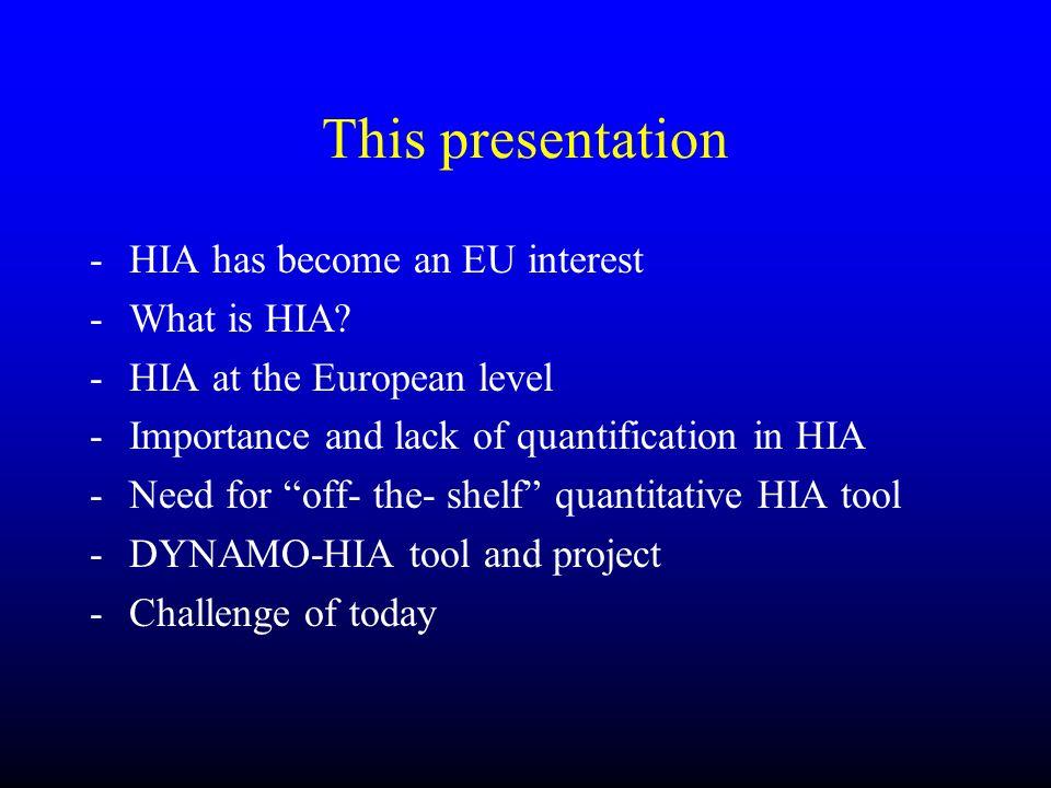This presentation HIA has become an EU interest What is HIA