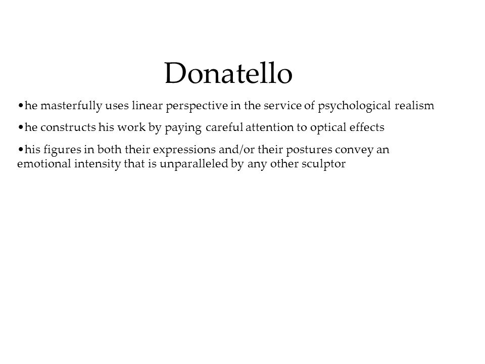 Donatello he masterfully uses linear perspective in the service of psychological realism.