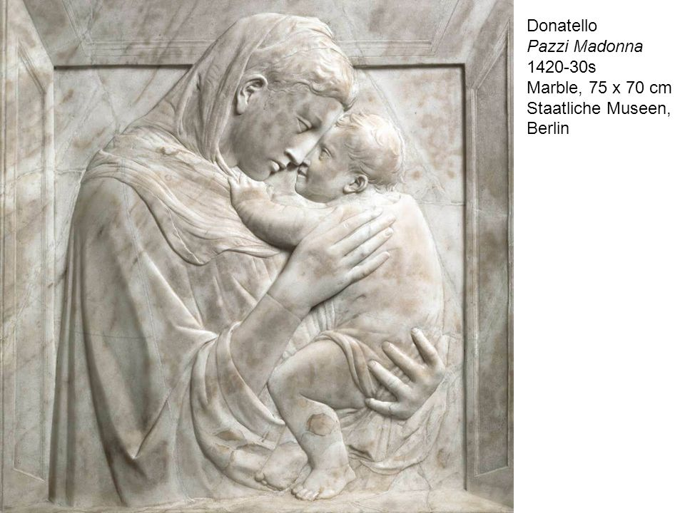 Pazzi Madonna 1420-30s Marble, 75 x 70 cm Staatliche Museen, Berlin