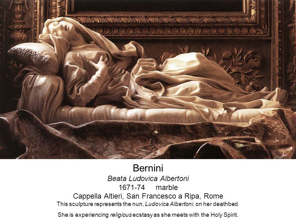 Bernini Beata Ludovica Albertoni 1671-74 marble Cappella Altieri, San Francesco a Ripa, Rome This sculpture represents the nun, Ludovica Albertoni, on her deathbed.