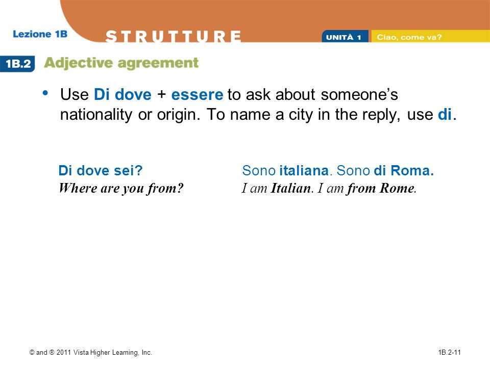 Use Di dove + essere to ask about someone's nationality or origin