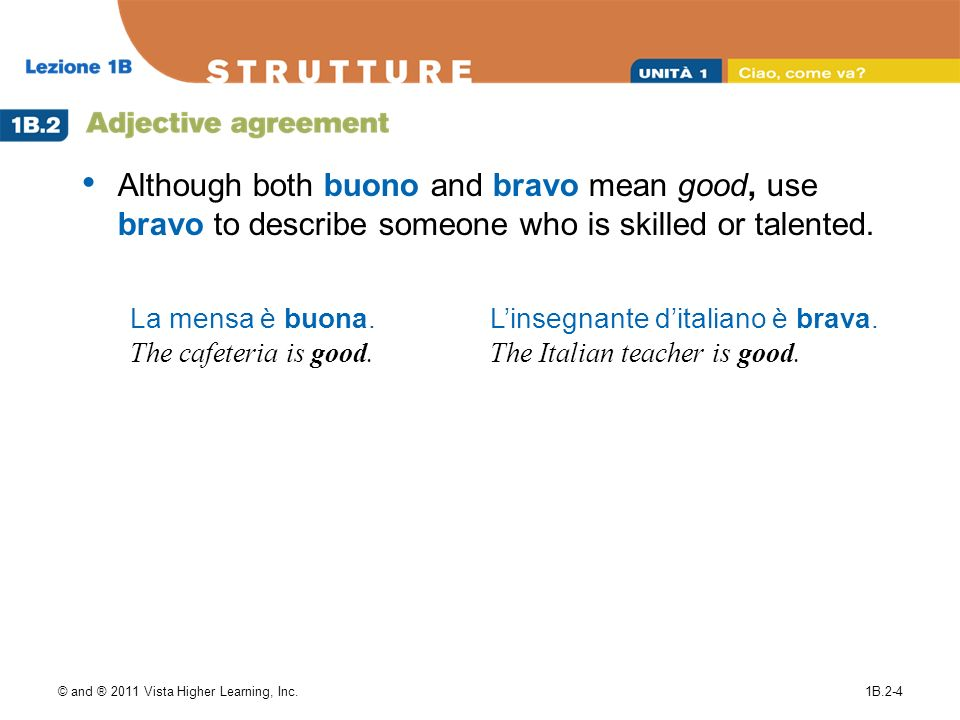 Although both buono and bravo mean good, use bravo to describe someone who is skilled or talented.