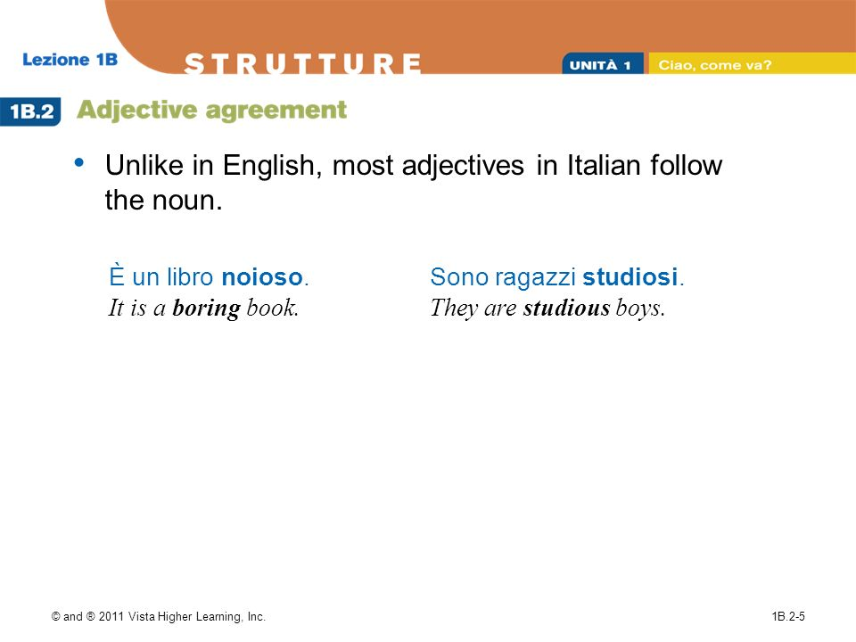 Unlike in English, most adjectives in Italian follow the noun.