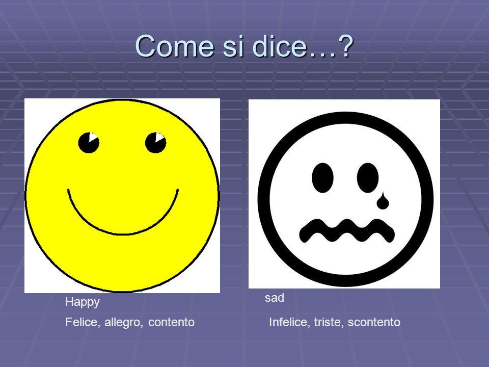 Come si dice… sad Happy Felice, allegro, contento