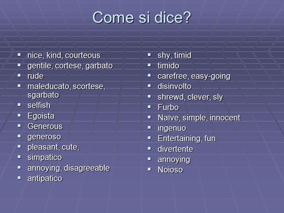Come si dice nice, kind, courteous gentile, cortese, garbato rude