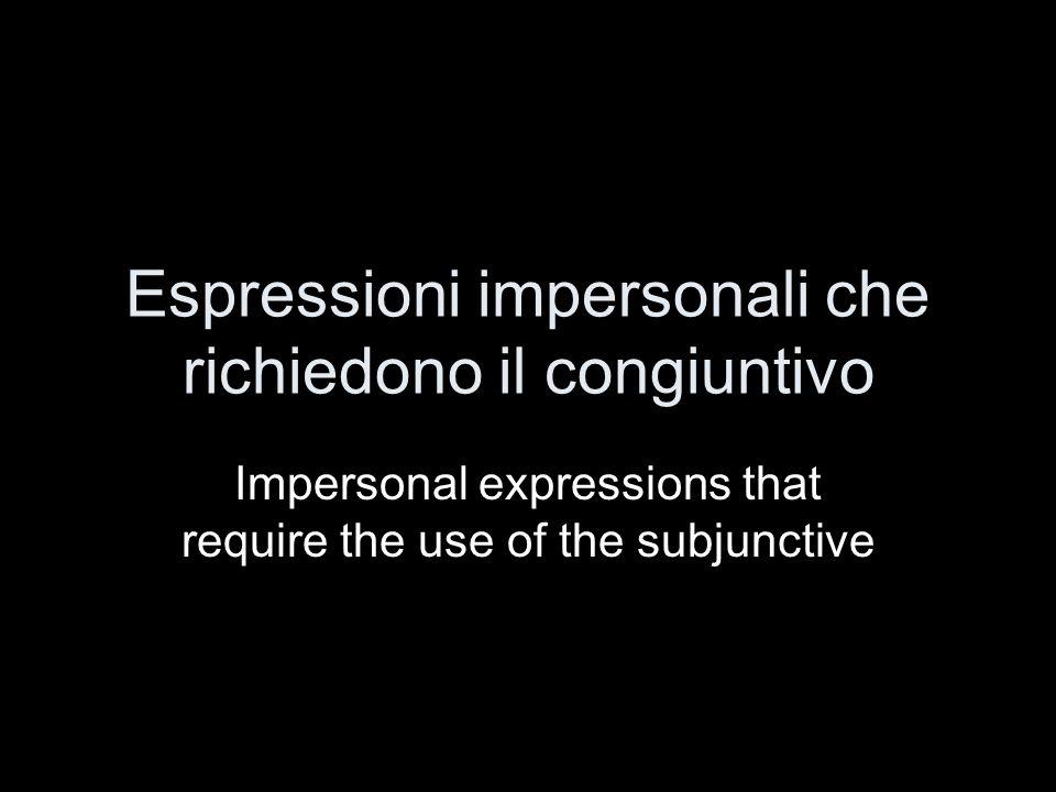 Espressioni impersonali che richiedono il congiuntivo