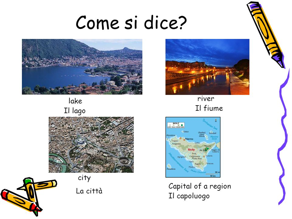 Come si dice river lake Il fiume Il lago city Capital of a region